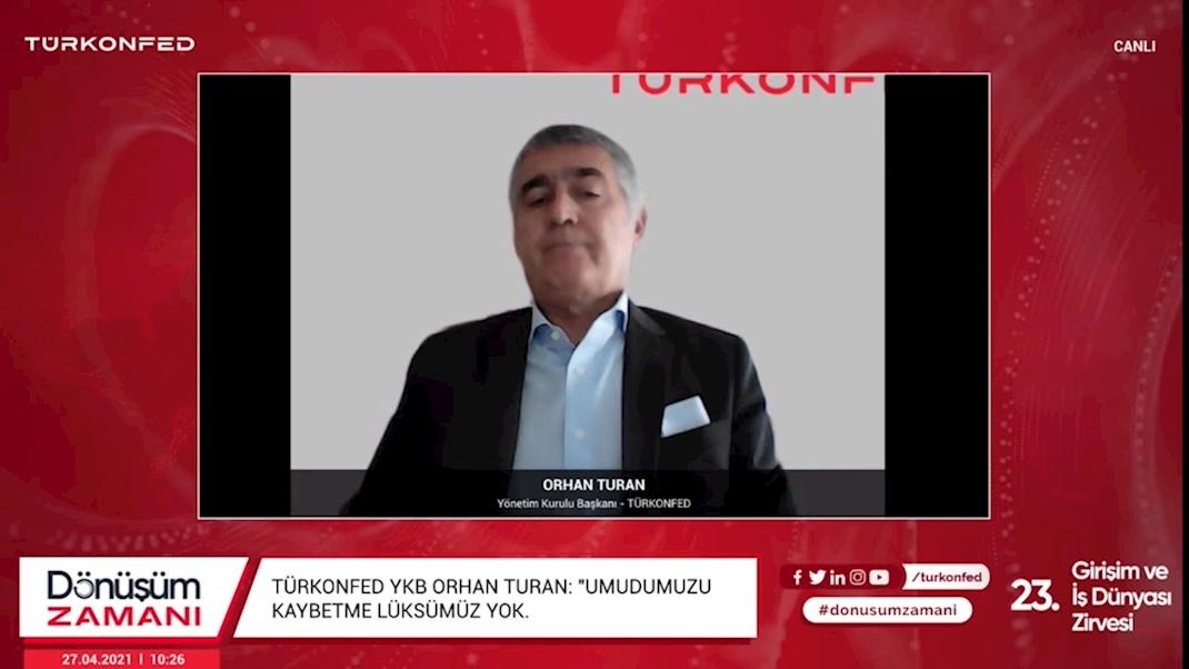 27 Nisan 2021 - TÜRKONFED Yönetim Kurulu Başkanı Orhan Turan TÜRKONFED 23. Girişim ve İş Dünyası Zirvesi Konuşma Metni