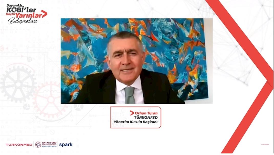 3 Mart 2021 - TÜRKONFED Yönetim Kurulu Başkanı Orhan Turan Dayanıklı KOBİ'ler, Güçlü Yarınlar Buluşmaları Konuşma Metni