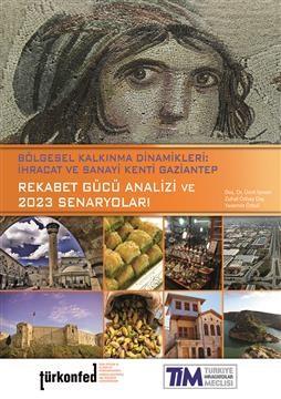 Bölgesel Kalkınma Dinamikleri İhracat ve Sanayi Kenti Gaziantep