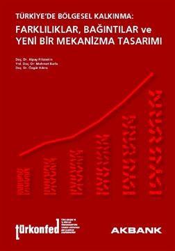 Türkiye'de Bölgesel Kalkınma: Farklılıklar, Bağıntılar ve Yeni Bir Mekanizma Tasarımı