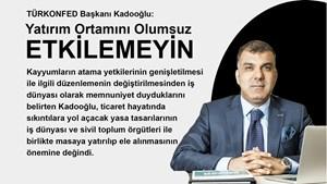 """TÜRKONFED Başkanı Kadooğlu:  """"Yatırım Ortamını Olumsuz Etkileyecek Düzenlemelerden Kaçınılmalıdır"""""""
