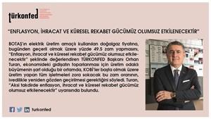 """TÜRKONFED Başkanı Turan: """"Enflasyon, İhracat ve Küresel Rekabet Gücümüz Olumsuz Etkilenecektir"""""""