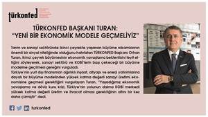 """TÜRKONFED Başkanı Turan:  """"Yeni Bir Ekonomik Modele Geçmeliyiz"""" - 11.09.2018"""