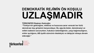 """TÜRKONFED: """"Demokratik Rejimin Ön Koşulu Uzlaşmadır"""""""