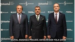 TÜRKONFED-İŞ BANKASI Dijital Anadolu Projesi Antalya'dan Yola Çıktı!