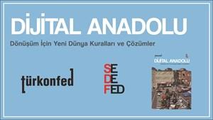 TÜRKONFED ve SEDEFED İşbirliğiyle Dijital Anadolu Raporu Yayımlandı!
