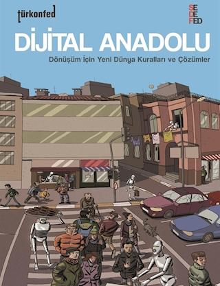 Dijital Anadolu 1: Dönüşüm için Yeni Dünya Kuralları ve Çözümler