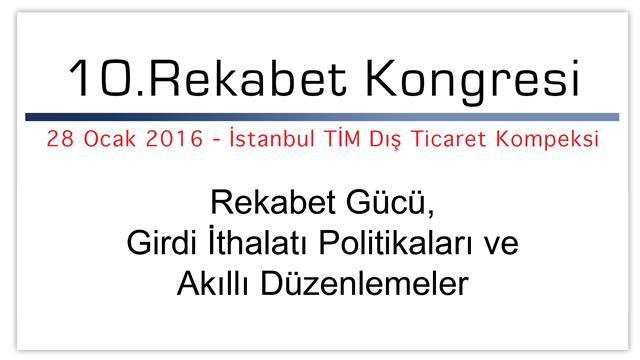 10. Rekabet Kongresi 28 Ocak 2016'da İstanbul TİM Dış Ticaret Kompleksi'nde