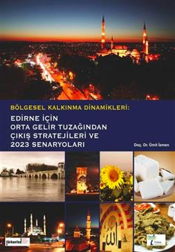 Bölgesel Kalkınma Dinamikleri Edirne için Orta Gelir Tuzağından Çıkış Stratejileri