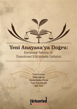 Yeni Anayasaya Doğru Kurumsal Reform ve Demokrasi Kültürünün Gelişimi