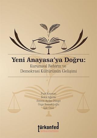 Yeni Anayasaya Doğru: Kurumsal Reform ve Demokrasi Kültürünün Gelişimi
