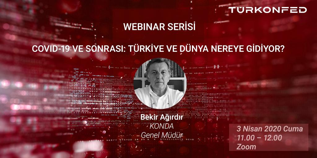 TÜRKONFED Webinar - Bekir Ağırdır:  COVID-19 Sonrası Türkiye ve Dünya Nereye Gidiyor? / 3 Nisan 2020