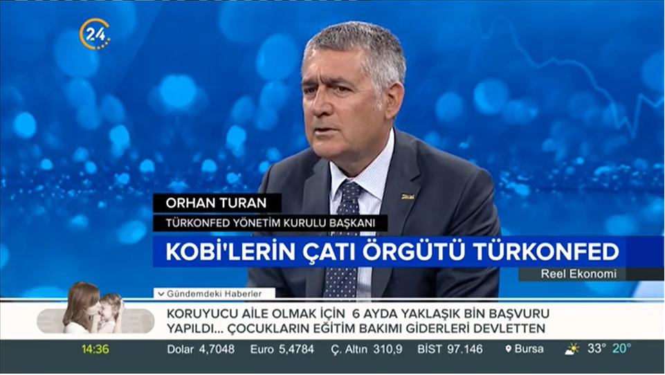 TÜRKONFED Başkanı Orhan Turan 24 TV - Reel Ekonomi Programı / 4 Temmuz 2018